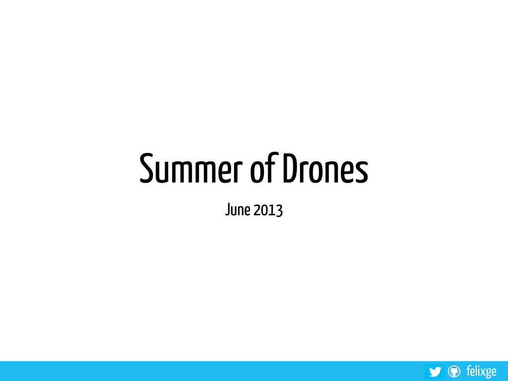 felixge Summer of Drones June 2013
