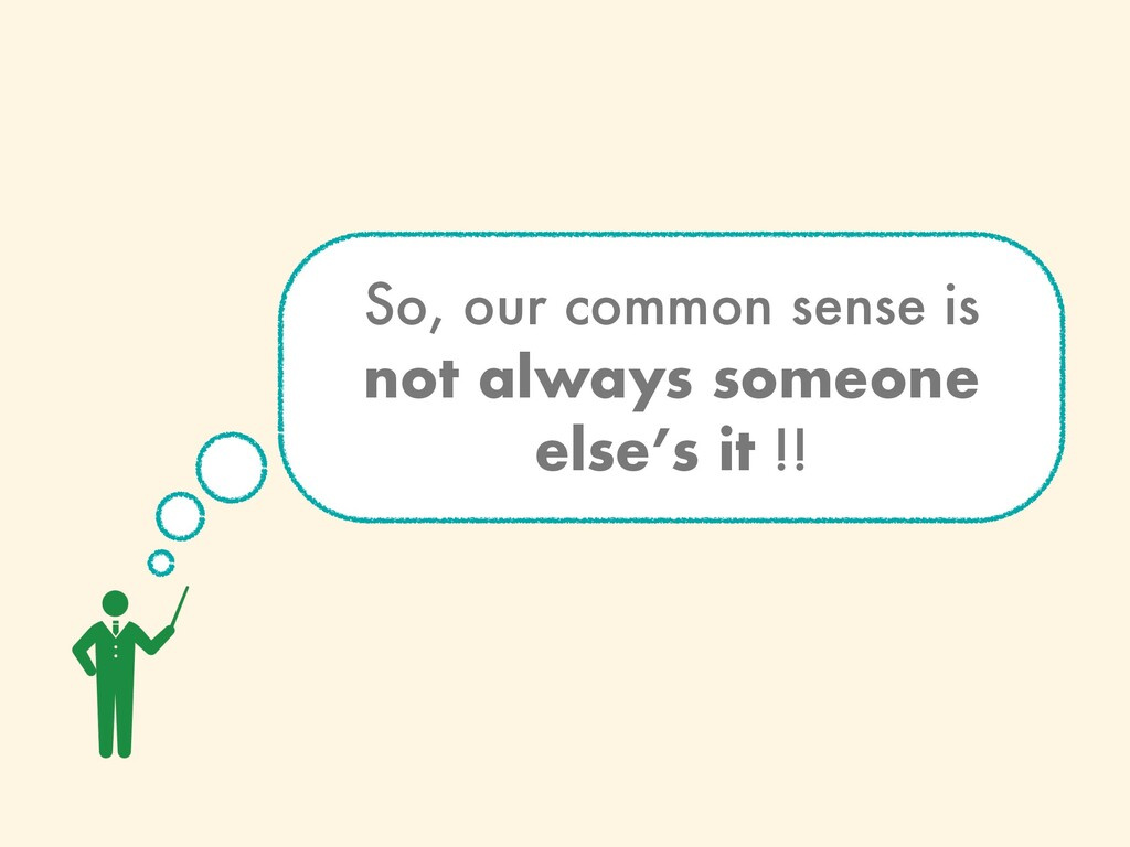 So, our common sense is not always someone else...