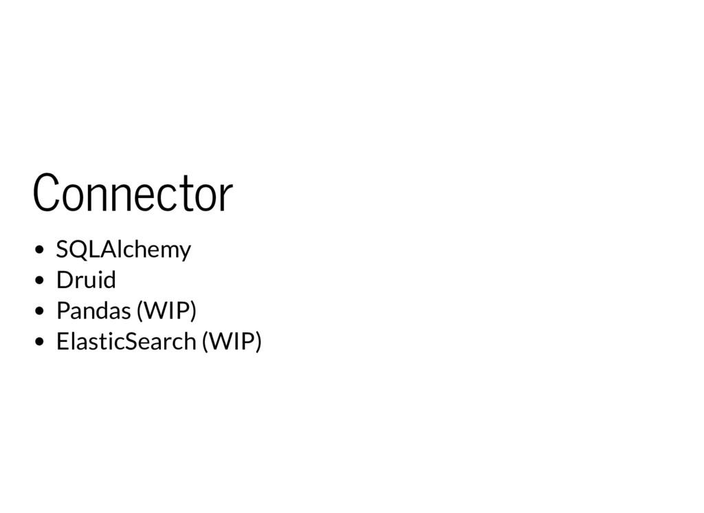 Connector SQLAlchemy Druid Pandas (WIP) Elastic...
