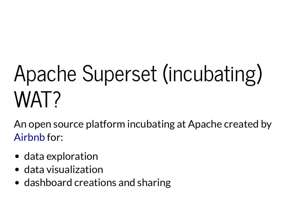 Apache Superset (incubating) WAT? An open sourc...