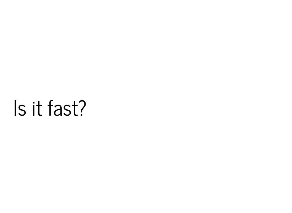 Is it fast?