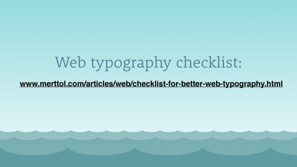 Web typography checklist: www.merttol.com/artic...