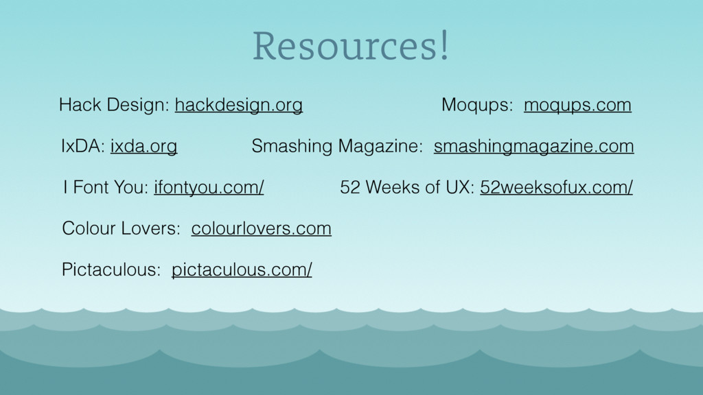 Resources! Hack Design: hackdesign.org IxDA: ix...