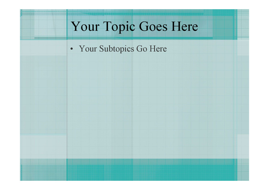 Your Topic Goes Here • Your Subtopics Go Here