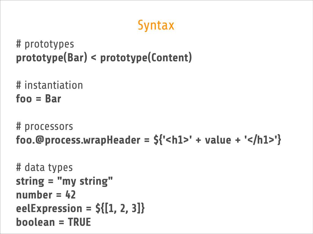 Syntax # prototypes prototype(Bar) < prototype...