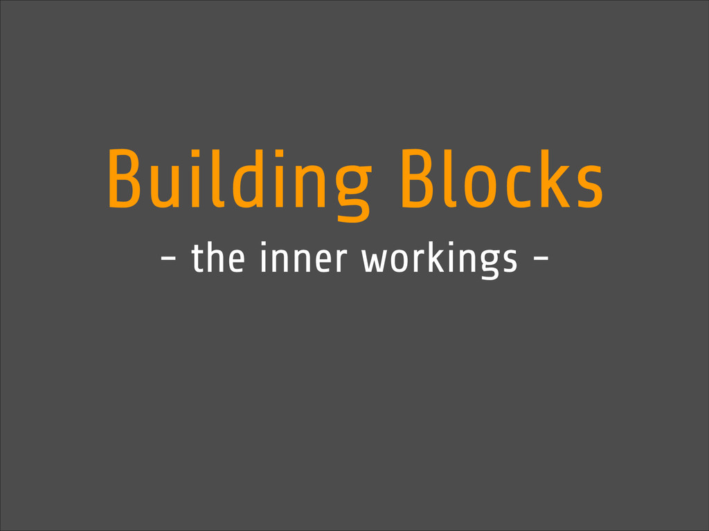 Building Blocks - the inner workings -
