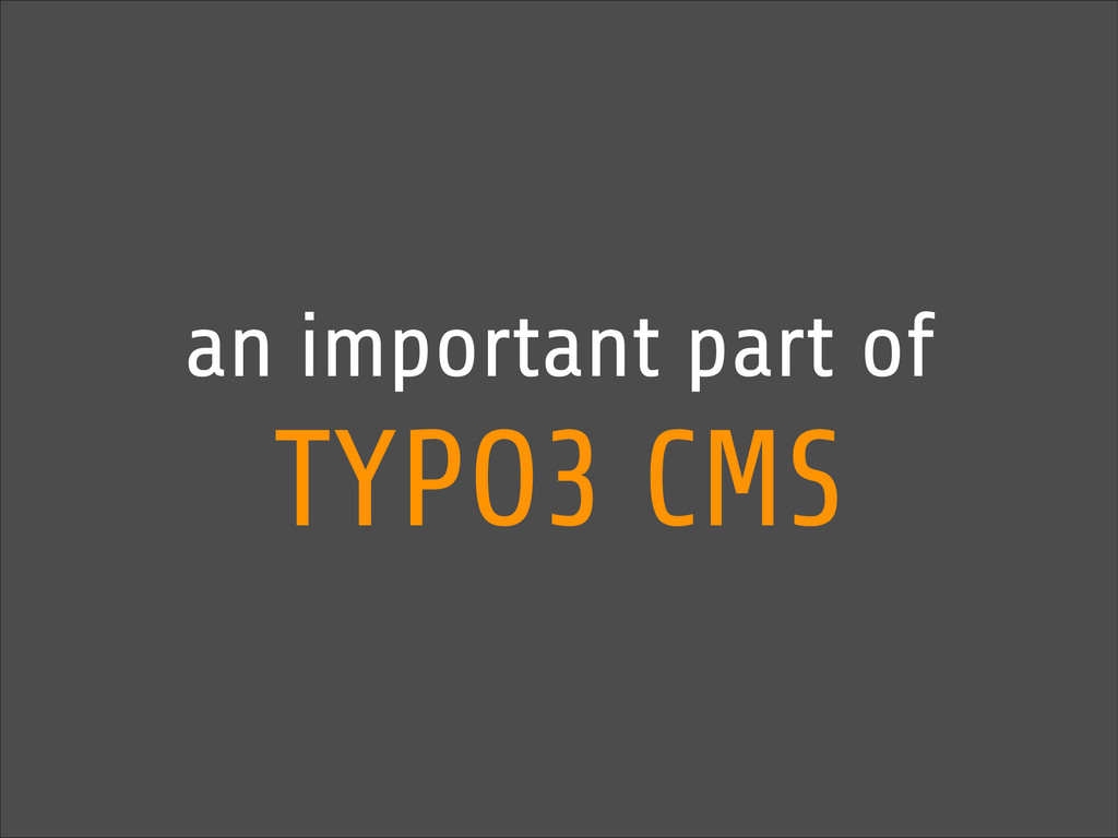 an important part of TYPO3 CMS