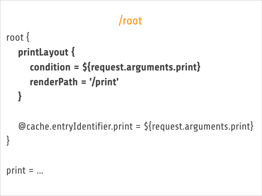 root { printLayout { condition = ${request.argu...