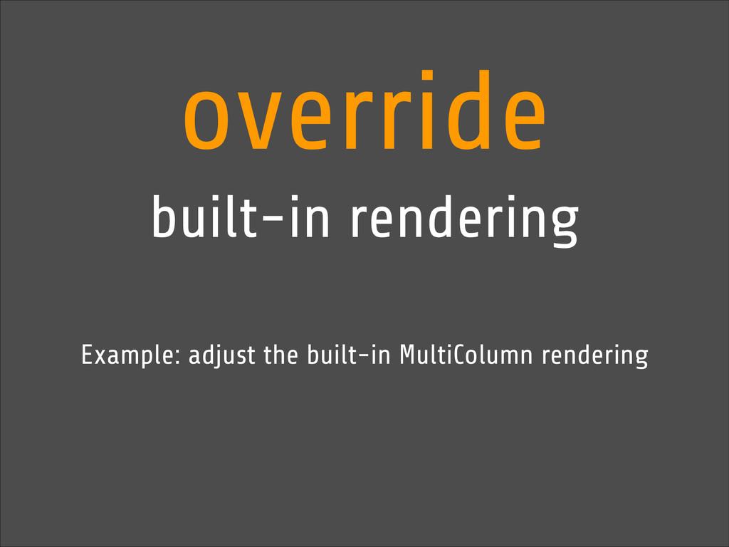 override built-in rendering Example: adjust the...