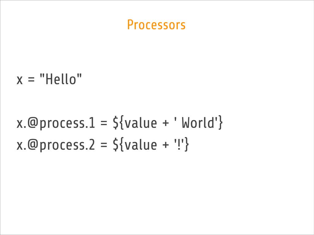 "x = ""Hello"" ! x.@process.1 = ${value + ' World'..."