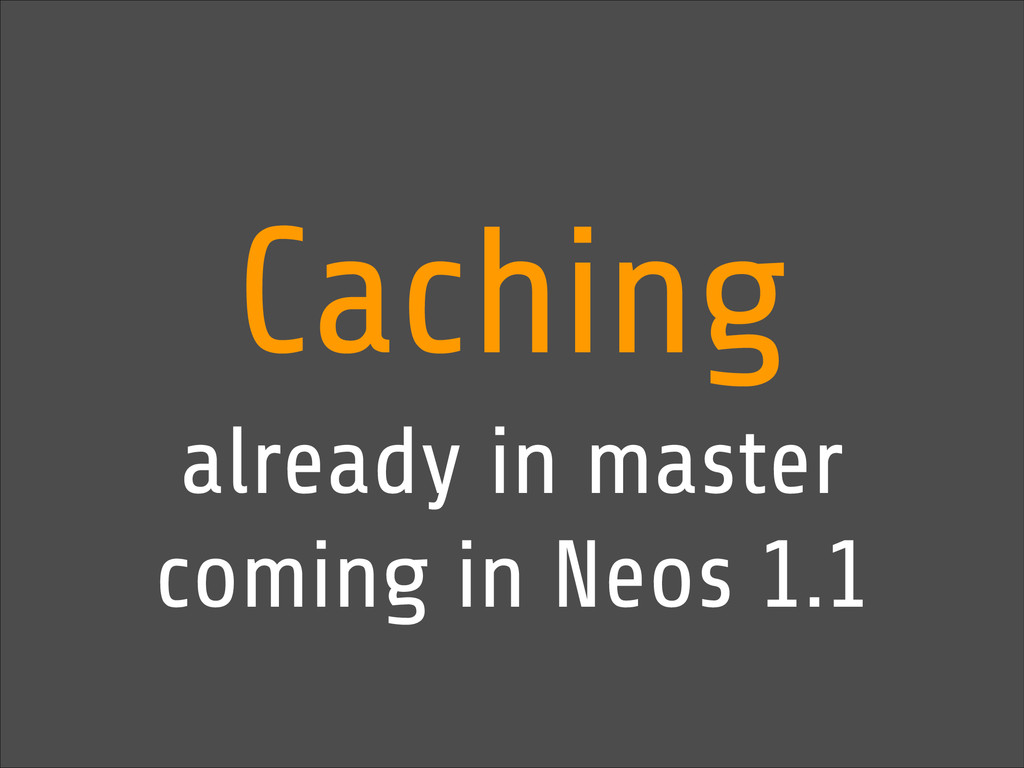 Caching already in master coming in Neos 1.1