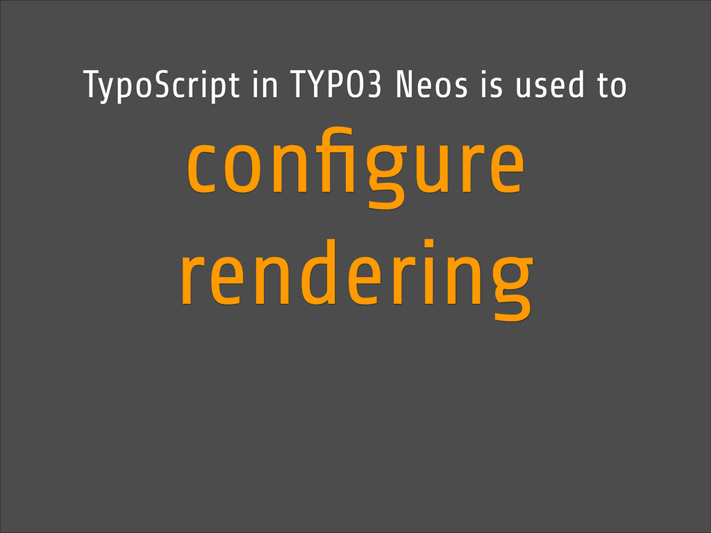 TypoScript in TYPO3 Neos is used to configure re...