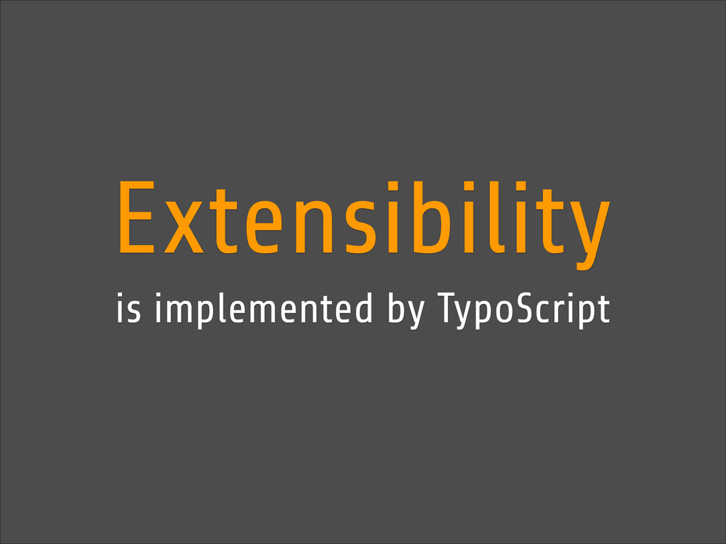 Extensibility is implemented by TypoScript