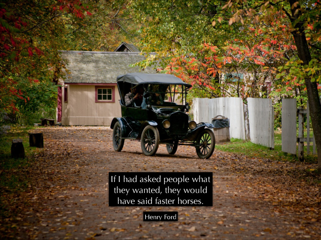 If I had asked people what they wanted, they wo...