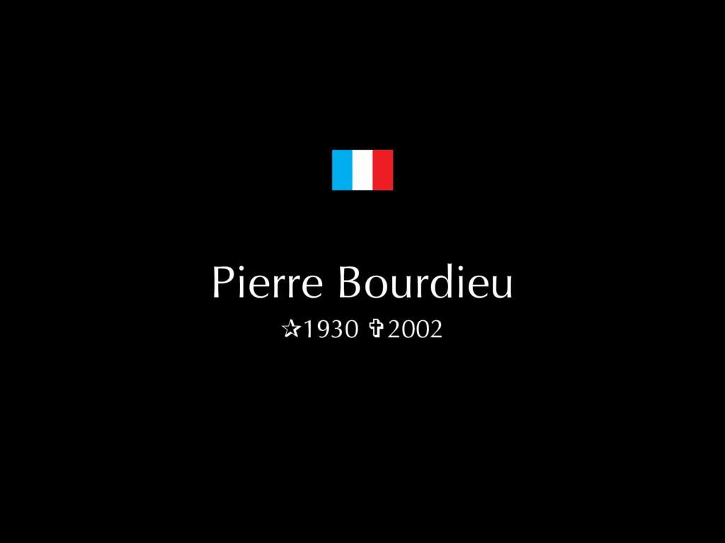 Pierre Bourdieu ✰1930 ✞2002