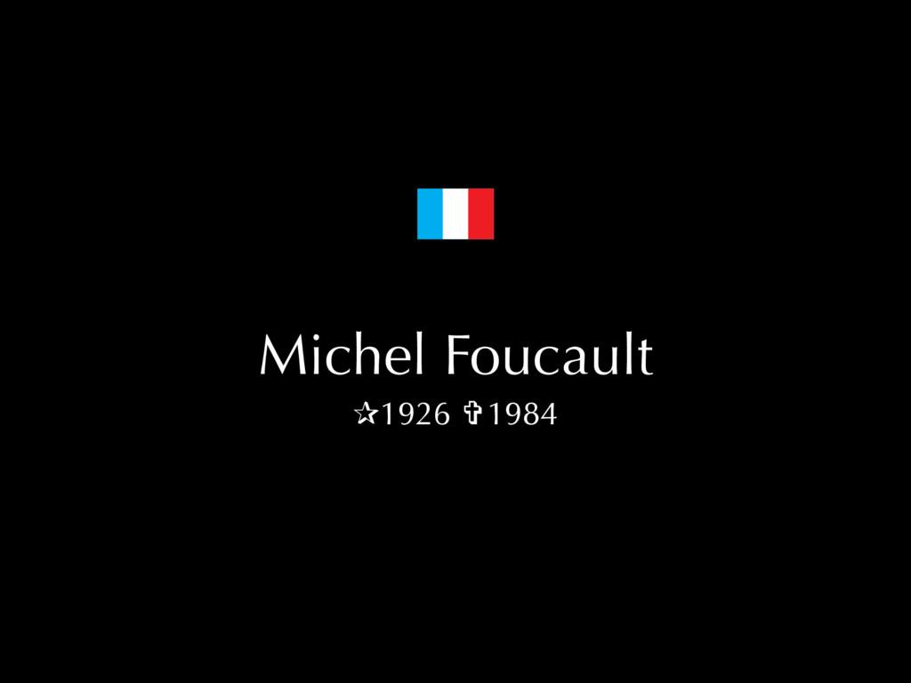 Michel Foucault ✰1926 ✞1984