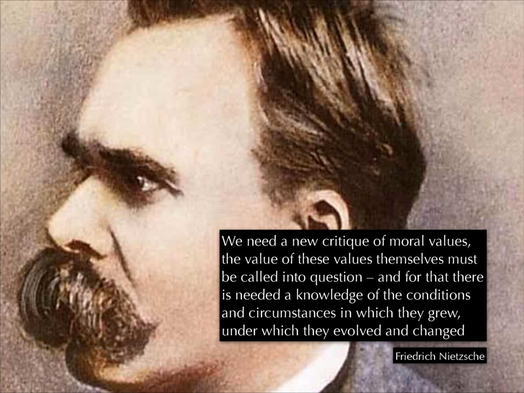 We need a new critique of moral values, the val...