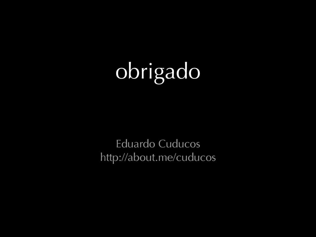 obrigado Eduardo Cuducos http://about.me/cuducos