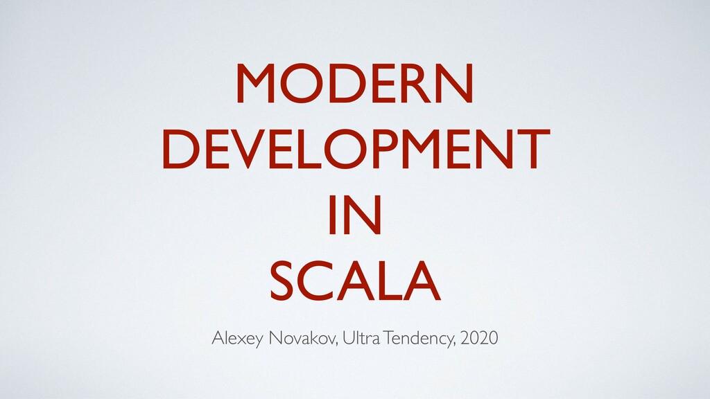MODERN DEVELOPMENT IN SCALA Alexey Novakov, Ult...