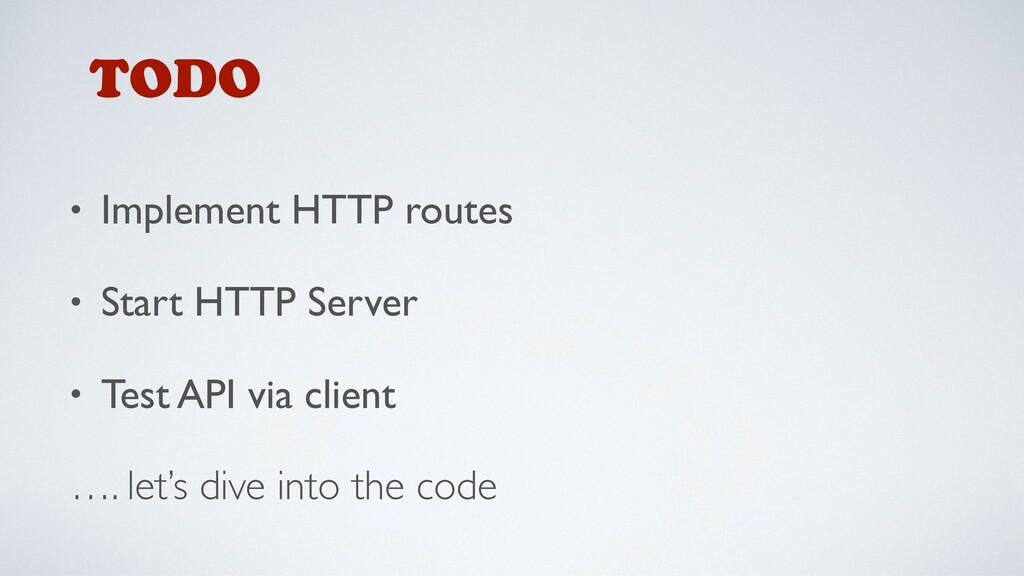 • Implement HTTP routes • Start HTTP Server • T...