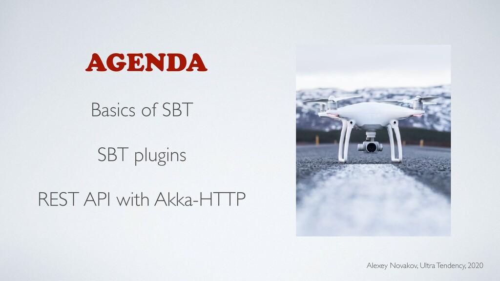 AGENDA Basics of SBT SBT plugins REST API with ...