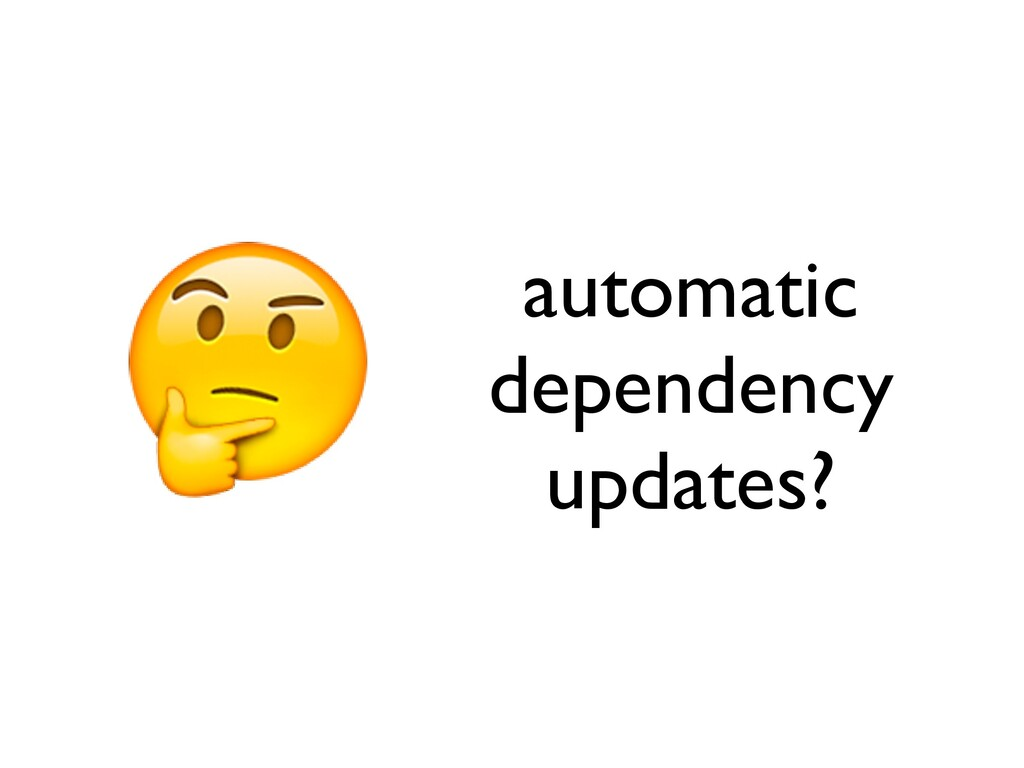automatic dependency updates?