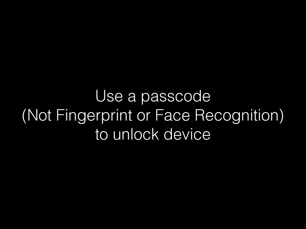 Use a passcode (Not Fingerprint or Face Recogni...