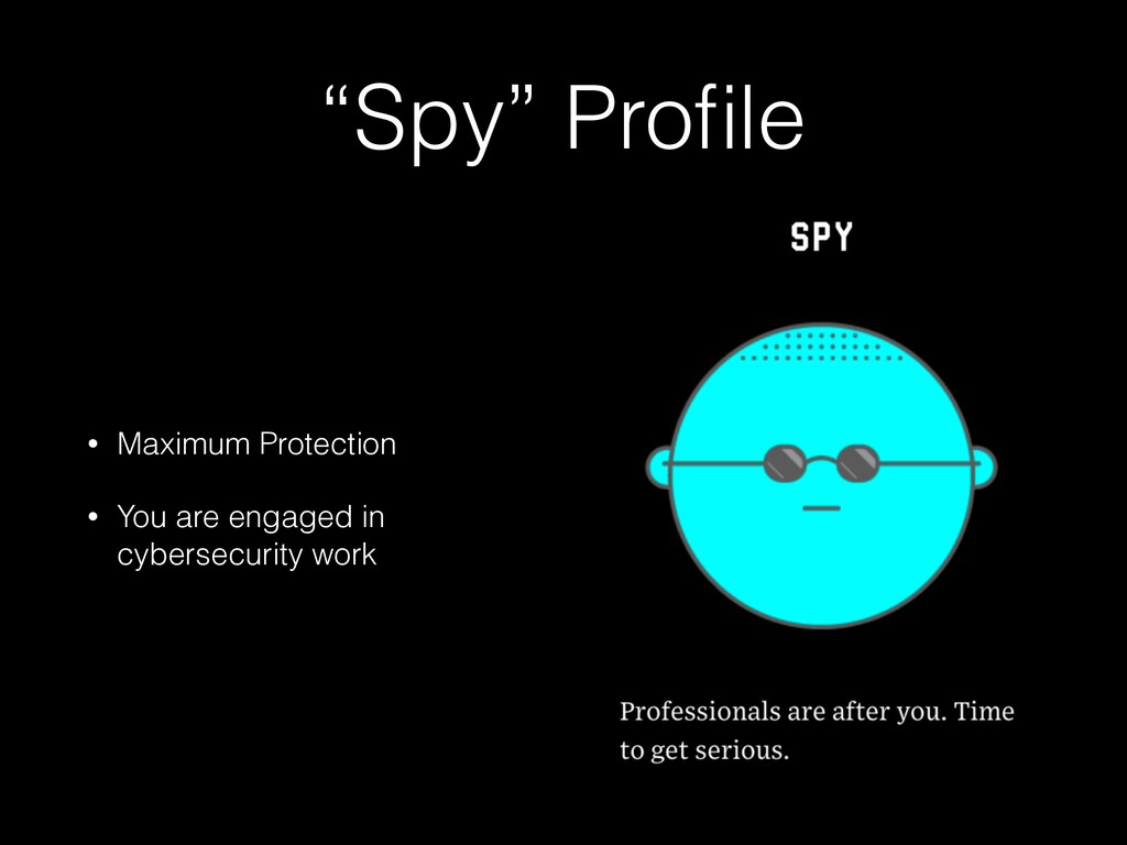 """""""Spy"""" Profile • Maximum Protection • You are eng..."""