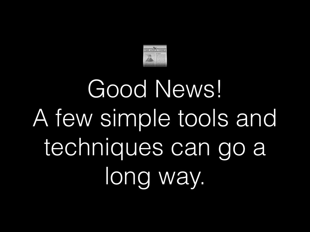 Good News! A few simple tools and techniques c...