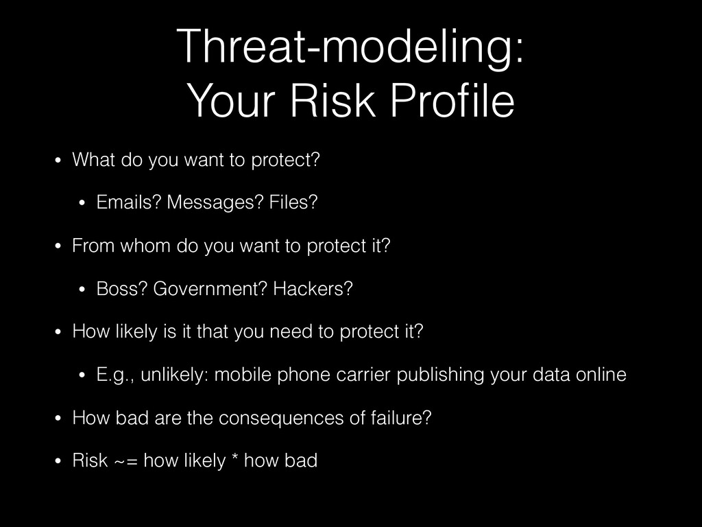 • What do you want to protect? • Emails? Messag...