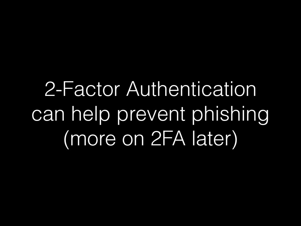 2-Factor Authentication can help prevent phishi...