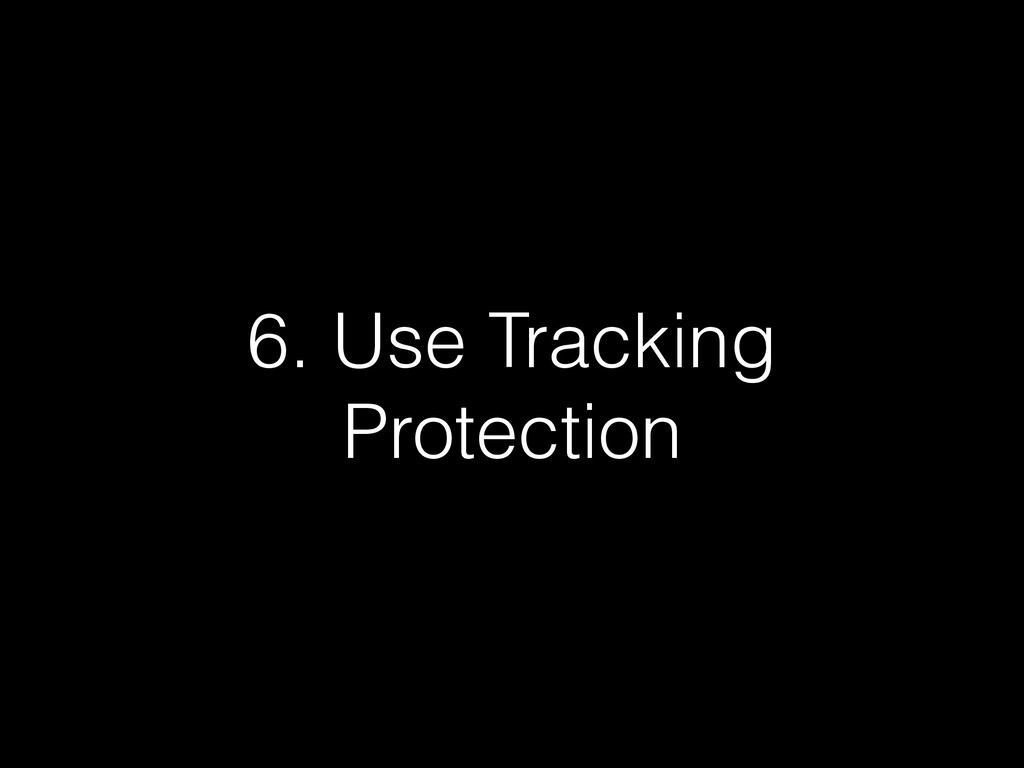 6. Use Tracking Protection