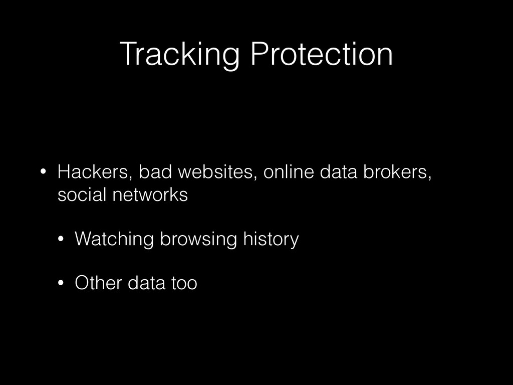 Tracking Protection • Hackers, bad websites, on...