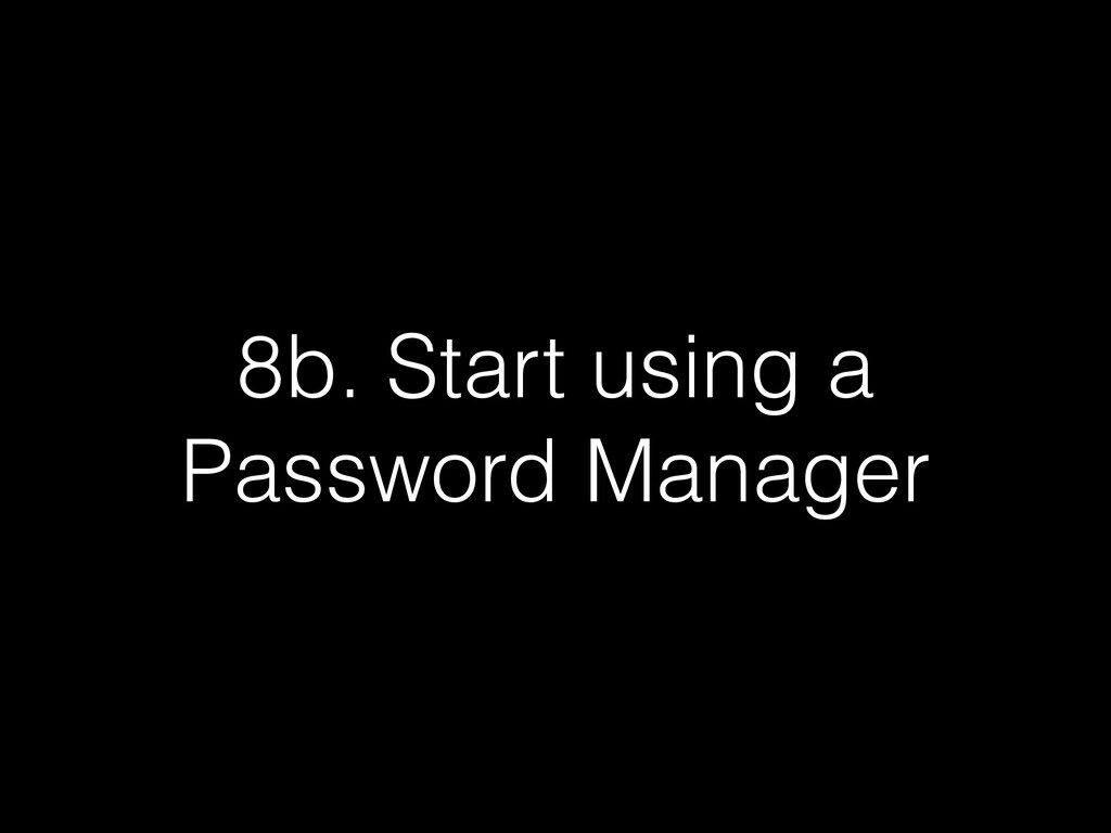 8b. Start using a Password Manager