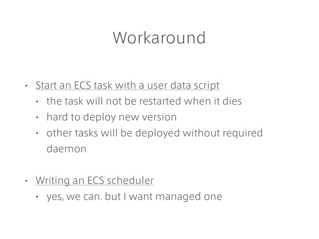 Workaround • Start an ECS task with a user data...