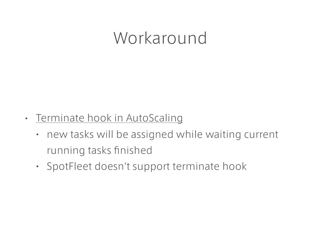 Workaround • Terminate hook in AutoScaling • ne...