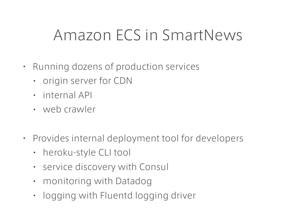 Amazon ECS in SmartNews • Running dozens of pro...