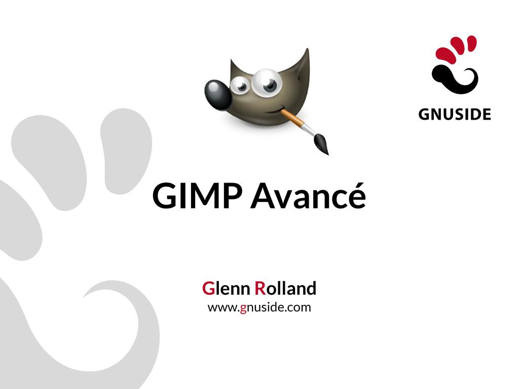 GIMP Avancé Glenn Rolland www.gnuside.com