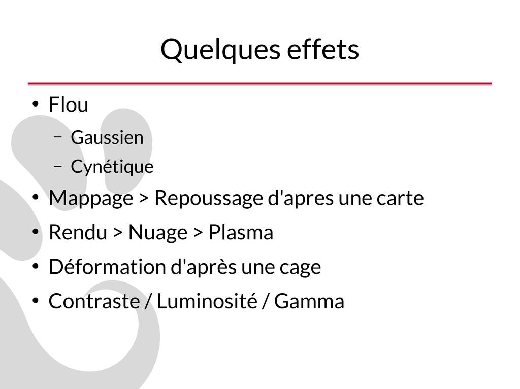 Quelques effets ● Flou – Gaussien – Cynétique ●...