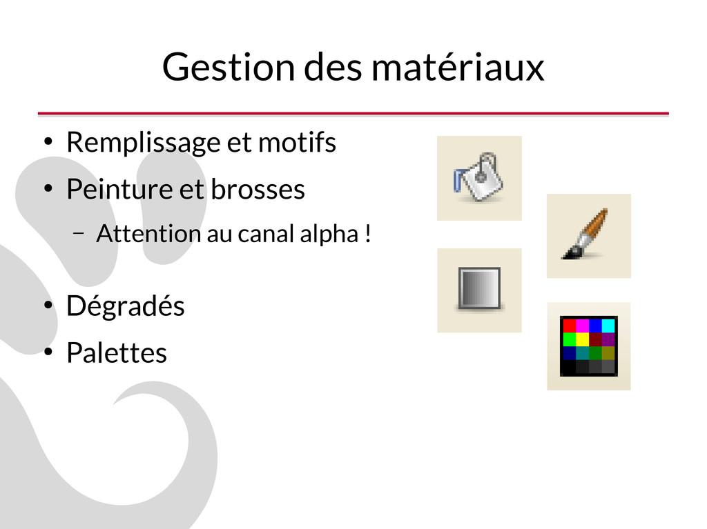 Gestion des matériaux ● Remplissage et motifs ●...