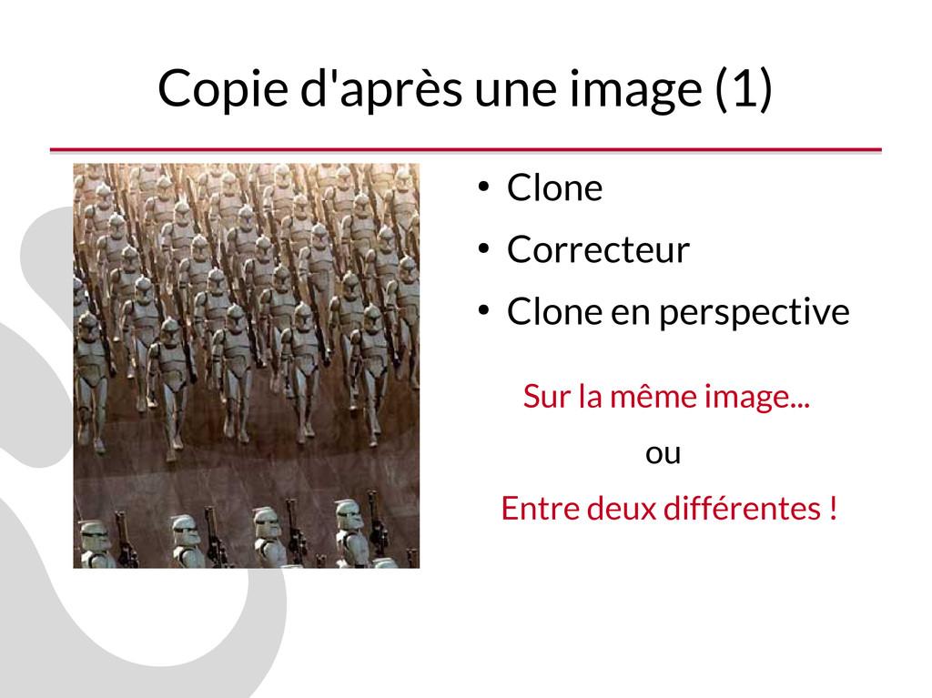 Copie d'après une image (1) ● Clone ● Correcteu...
