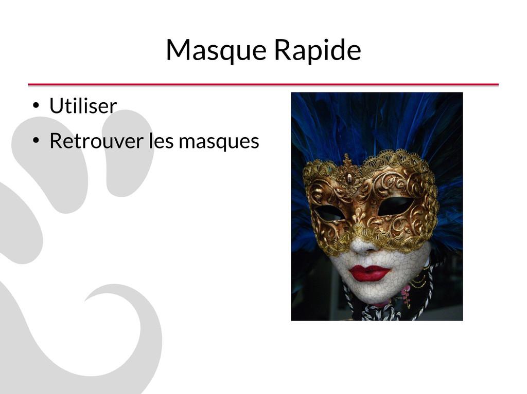 Masque Rapide ● Utiliser ● Retrouver les masques