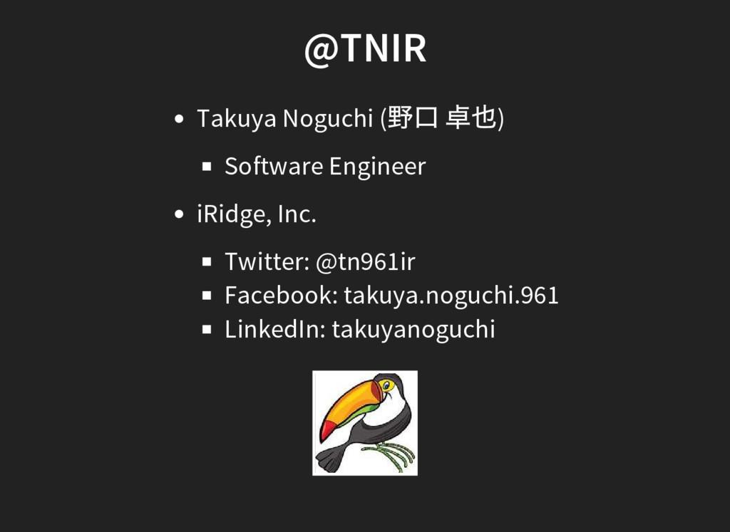 @TNIR Takuya Noguchi ( 野口 卓也) Software Engineer...