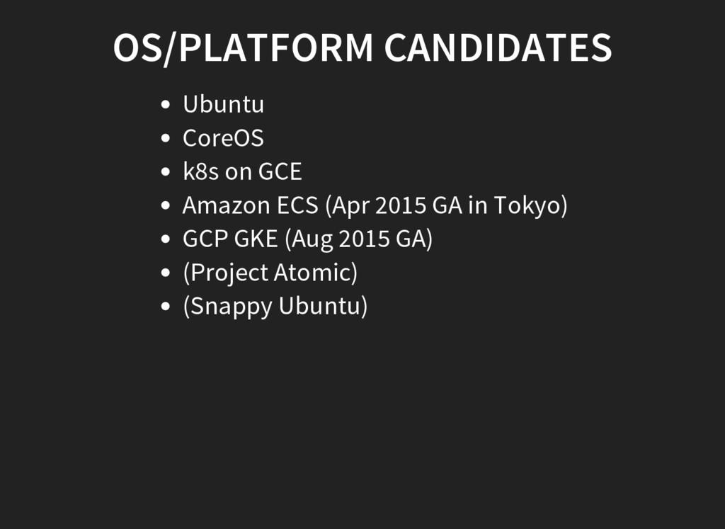OS/PLATFORM CANDIDATES Ubuntu CoreOS k8s on GCE...