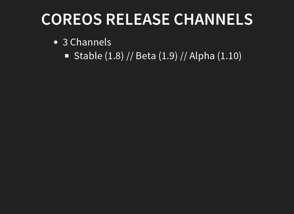 COREOS RELEASE CHANNELS 3 Channels Stable (1.8)...