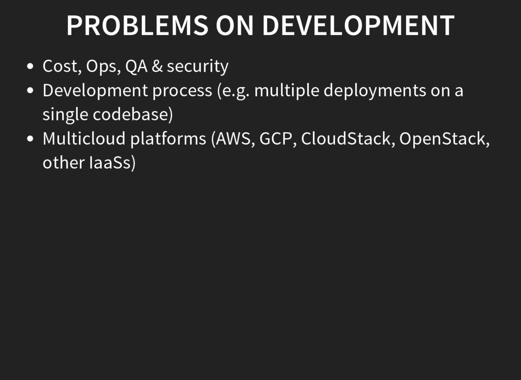 PROBLEMS ON DEVELOPMENT Cost, Ops, QA & securit...