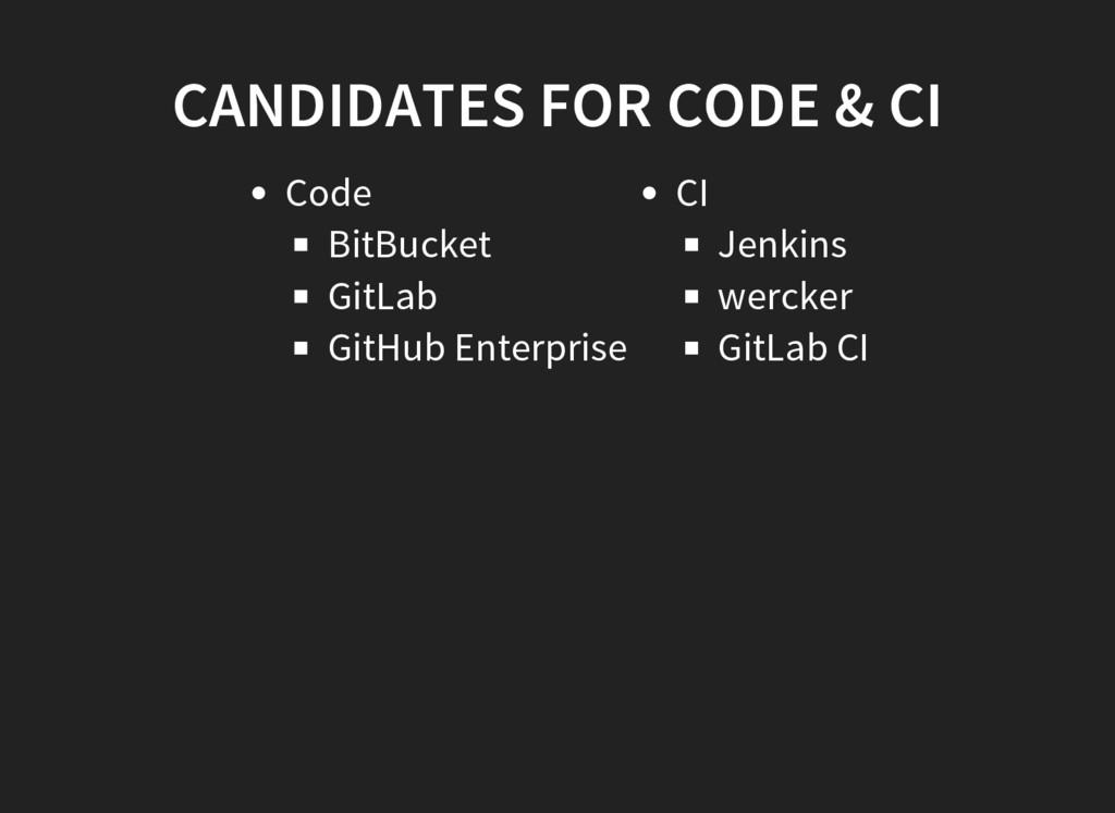 CANDIDATES FOR CODE & CI Code BitBucket GitLab ...