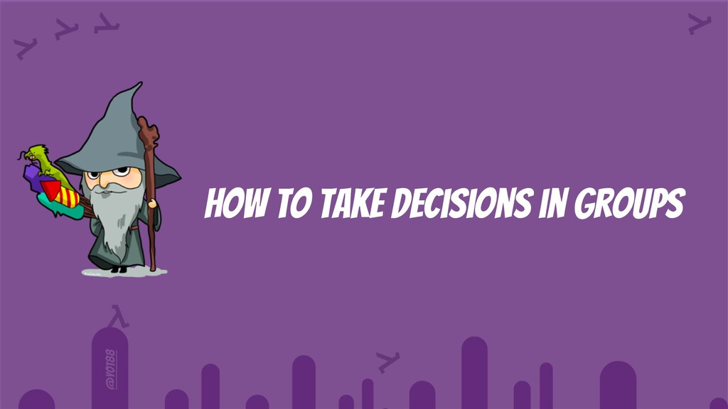 @yot88 How to take decisions in groups
