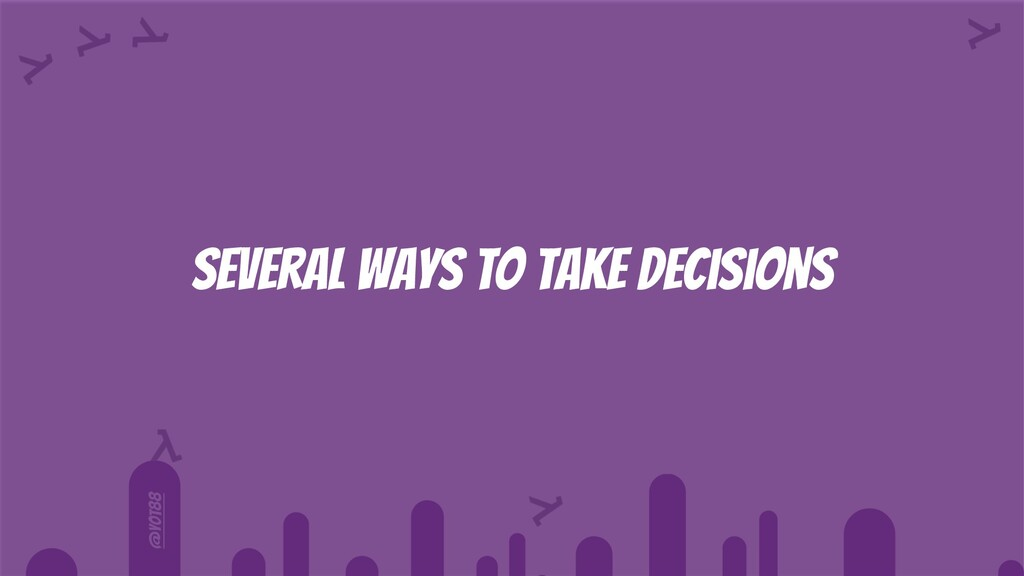 @yot88 Several ways to take decisions