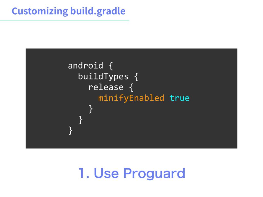 $VTUPNJ[JOHCVJMEHSBEMF android { buildTypes {...